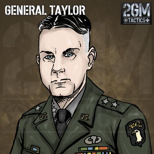 2GM Tactics – General Taylor